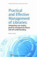 Practical and effective management of libraries : integrating case studies, general management theory and self-understanding /