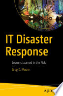 IT Disaster Response : Lessons Learned in the Field /