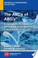 The ABC's of ABG's : a cyclopedic dictionary of the testing terms used in critical care /