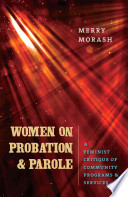 Women on probation and parole : a feminist critique of community programs & services /