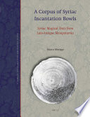A corpus of Syriac incantation bowls : Syriac magical texts from late-Antique Mesopotamia /
