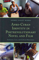 Afro-Cuban identity in postrevolutionary novel and film : inclusion, loss, and cultural resistance /