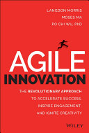 Agile innovation : the revolutionary approach to accelerate success, inspire engagement, and ignite creativity /