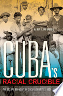 Cuba's racial crucible : the sexual economy of social identities, 1750-2000 /