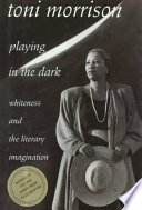 Playing in the dark : whiteness and the literary imagination /