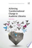 Achieving transformational change in academic libraries /