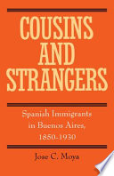 Cousins and strangers : Spanish immigrants in Buenos Aires, 1850-1930 /