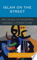 Islam on the street : religion in modern Arabic literature /