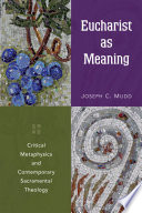 Eucharist as meaning : critical metaphysics and contemporary sacramental theology /