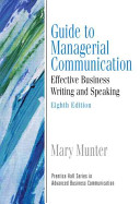 Guide to managerial communication : effective business writing and speaking /