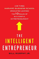 The intelligent entrepreneur : how three Harvard Business School graduates learned the 10 rules of successful entrepreneurship /
