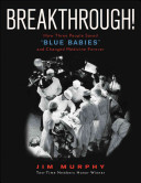 "Breakthrough! : how three people saved ""blue babies"" and changed medicine forever /"