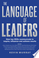 The language of leaders how top CEOs communicate to inspire, influence and achieve results /