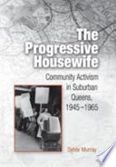 The progressive housewife : community activism in suburban Queens, 1945-1965 /