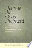 Helping the Good Shepherd Pastoral Counselors in a Psychotherapeutic Culture, 1925ђ́أ1975 /