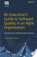 An Executive's Guide to Software Quality in an Agile Organization : A Continuous Improvement Journey /