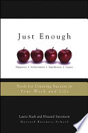 Just enough : tools for creating success in your work and life /