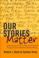 Our stories matter : liberating the voices of marginalized students through scholarly personal narrative writing /