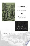 Creating a nation of joiners : democracy and civil society in early national Massachusetts /