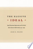 The elusive ideal : equal educational opportunity and the federal role in Boston's public schools, 1950-1985.