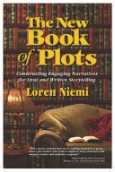 The new book of plots : constructing engaging narratives for oral and written storytelling /