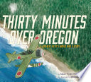 Thirty minutes over Oregon : a Japanese pilot's World War II story /