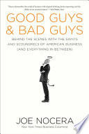 Good guys and bad guys : behind the scenes with the saints and scoundrels of American business (and everything in between) /