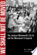 We shall not be moved : the Jackson Woolworth's sit-in and the movement it inspired /