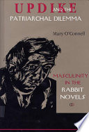 Updike and the patriarchal dilemma : masculinity in the Rabbit novels / Mary O'Connell