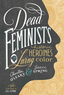 Dead feminists : historic heroines in living color /