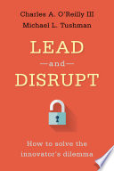 Lead and disrupt : how to solve the innovator's dilemma /