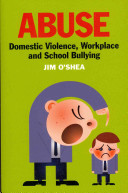 Abuse : domestic violence, workplace and school bullying /