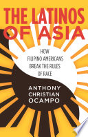 The Latinos of Asia : how Filipinos break the rules of race /