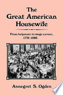 The great American housewife : from helpmate to wage earner, 1776-1986 /
