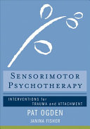 Sensorimotor psychotherapy : interventions for trauma and attachment /