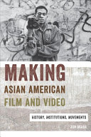 Making Asian American film and video : histories, institutions, movements /