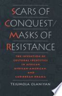 Scars of conquest/masks of resistance : the invention of cultural identities in African, African-American, and Caribbean drama /