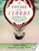 A voyage in the clouds : the (mostly) true story of the first international flight by balloon in 1785 /