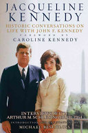Jacqueline Kennedy : historic conversations on life with John F. Kennedy, interviews with Arthur M. Schlesinger, Jr., 1964 /