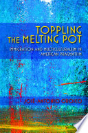 Toppling the melting pot : immigration and multiculturalism in American pragmatism /