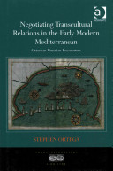 Negotiating transcultural relations in the early modern Mediterranean : Ottoman-Venetian encounters /