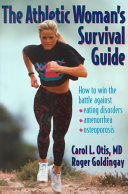 The athletic woman's survival guide : how to win the battle against eating disorders, amenorrhea, and osteoporosis /