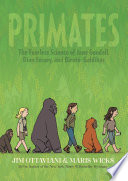 Primates : the fearless science of Jane Goodall, Dian Fossey, and Biruté Galdikas /