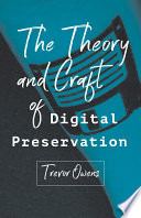 The theory and craft of digital preservation /