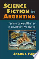 Science Fiction in Argentina Technologies of the Text in a Material Multiverse /
