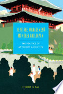 Heritage management in Korea and Japan : the politics of antiquity and identity /