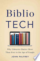 BiblioTech : why libraries matter more than ever in the age of Google /