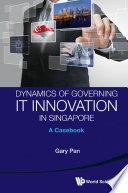 Dynamics of governing IT in Singapore : a case book /