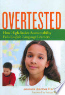 Overtested : how high-stakes accountability fails English language learners /