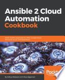 Ansible 2 cloud automation cookbook : write Ansible playbooks for AWS, Google Cloud, Microsoft Azure, and OpenStack /
